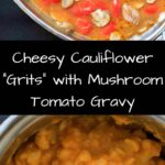 Cheesy Cauliflower Grits with Mushroom and Tomato Gravy. Get your fill of vegetables with this flavorful meal ready in about 20 minutes!
