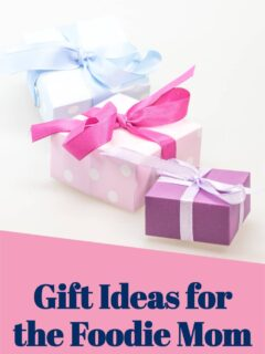 gift ideas for the foodie mom text with photo of presents in the background
